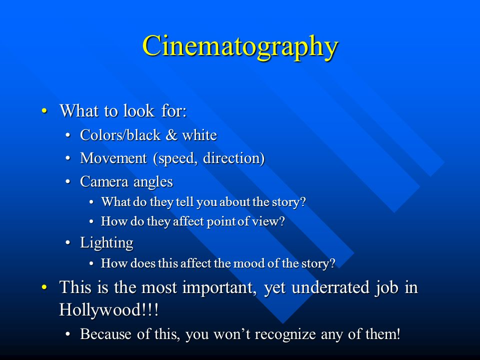 Cinematography What to look for:What to look for: Colors/black & whiteColors/black & white Movement (speed, direction)Movement (speed, direction) Camera anglesCamera angles What do they tell you about the story?What do they tell you about the story.