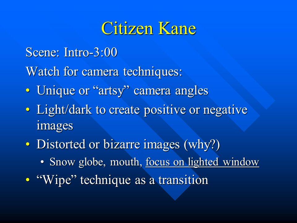Citizen Kane Scene: Intro-3:00 Watch for camera techniques: Unique or artsy camera anglesUnique or artsy camera angles Light/dark to create positive o