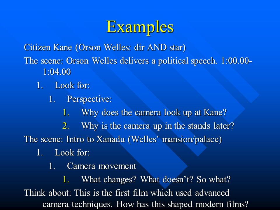Examples Citizen Kane (Orson Welles: dir AND star) The scene: Orson Welles delivers a political speech.