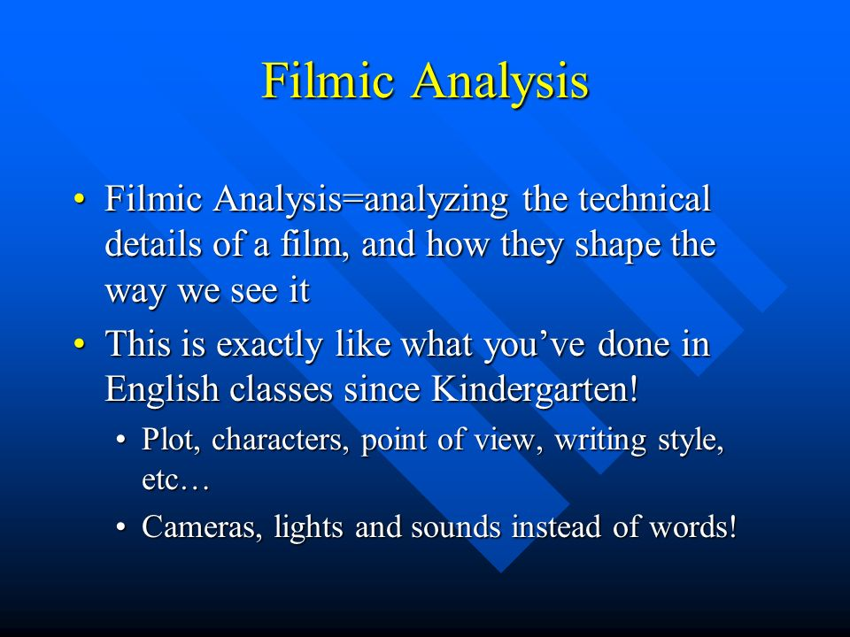 Filmic Analysis Filmic Analysis=analyzing the technical details of a film, and how they shape the way we see itFilmic Analysis=analyzing the technical