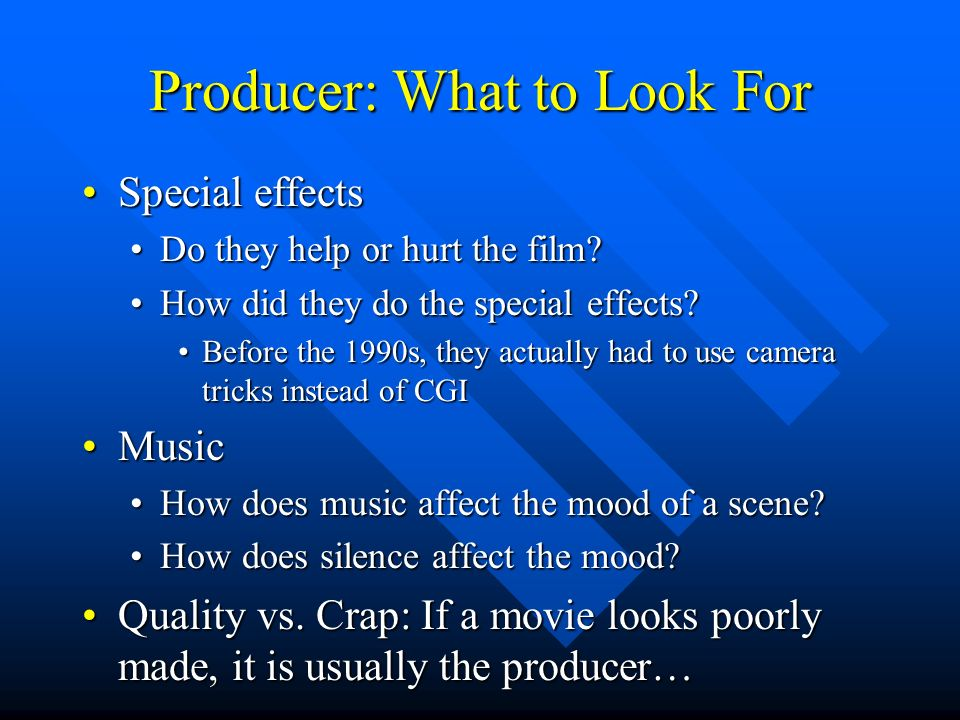 Producer: What to Look For Special effectsSpecial effects Do they help or hurt the film Do they help or hurt the film.