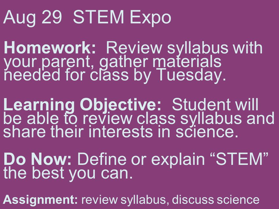 Aug 29 STEM Expo Homework: Review syllabus with your parent, gather materials needed for class by Tuesday.