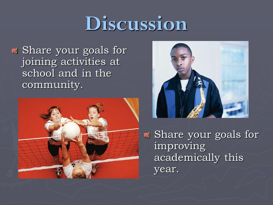 Discussion Share your goals for joining activities at school and in the community.