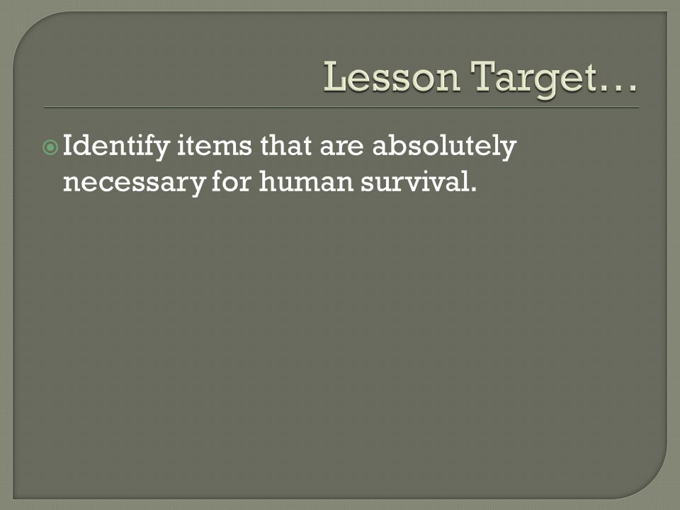 Identify items that are absolutely necessary for human survival.
