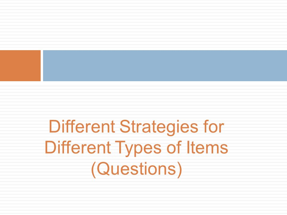 Different Strategies for Different Types of Items (Questions)