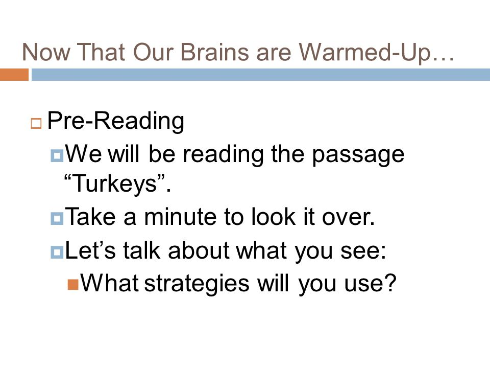 Now That Our Brains are Warmed-Up… Pre-Reading We will be reading the passage Turkeys.