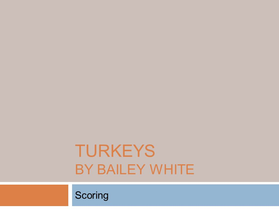 TURKEYS BY BAILEY WHITE Scoring