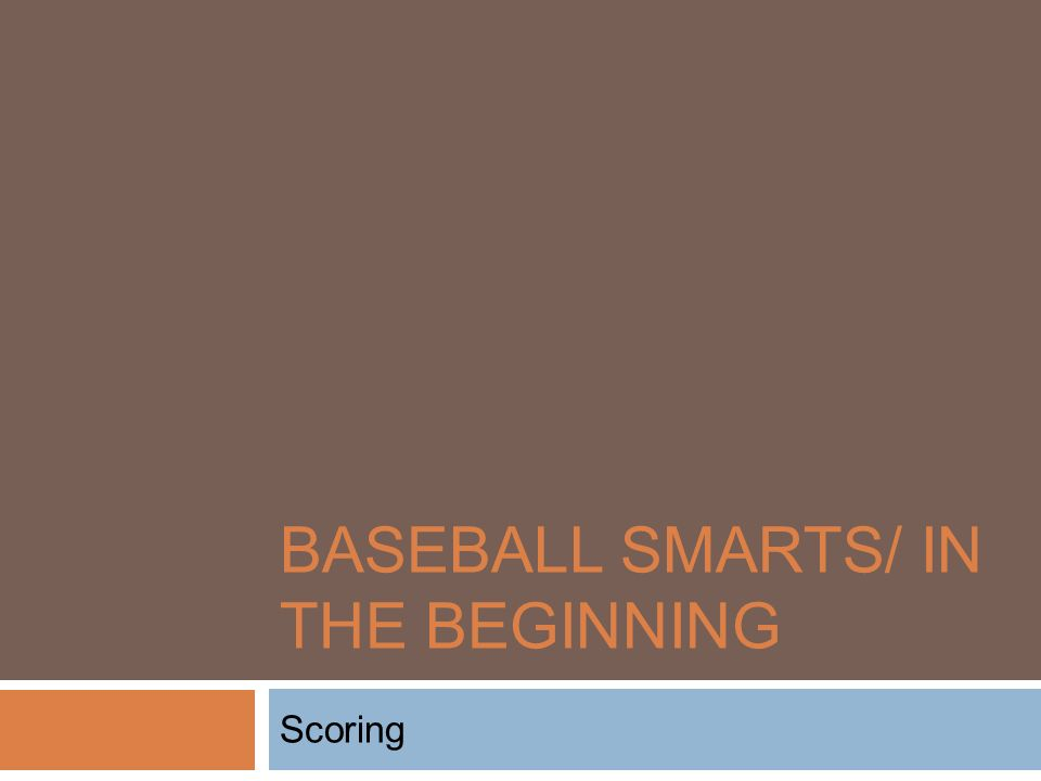 BASEBALL SMARTS/ IN THE BEGINNING Scoring