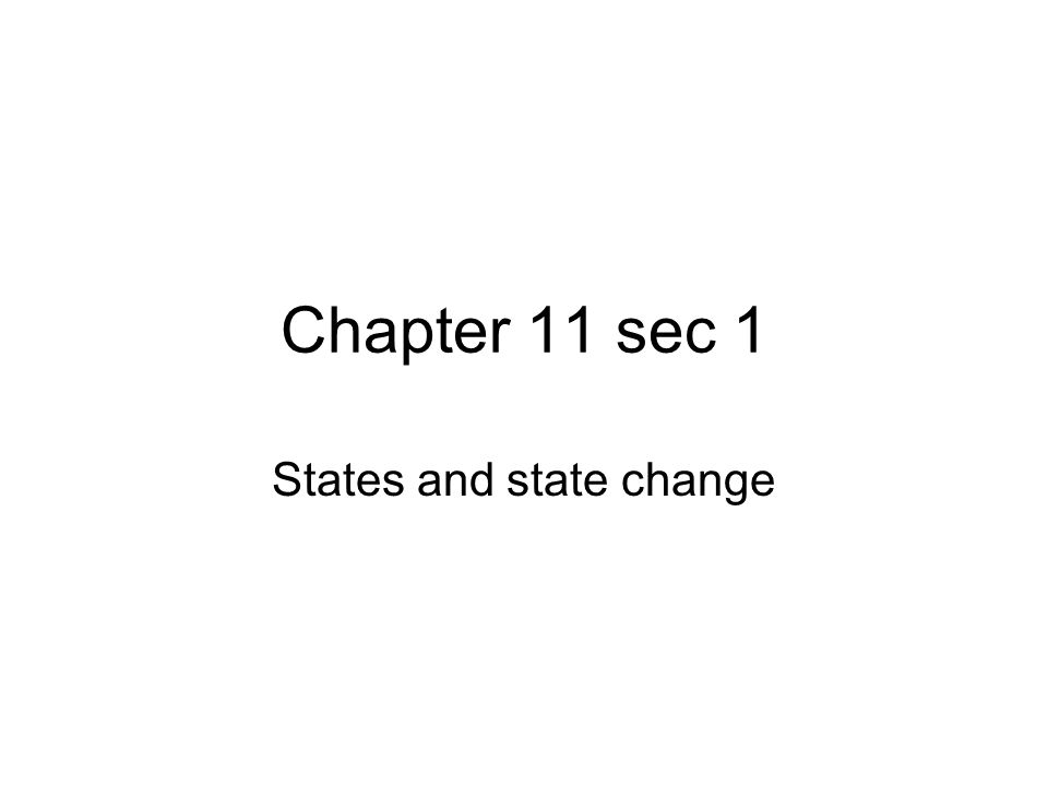Chapter 11 sec 1 States and state change