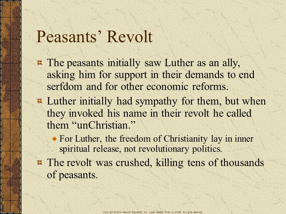 Peasants Revolt The peasants initially saw Luther as an ally, asking him for support in their demands to end serfdom and for other economic reforms. L