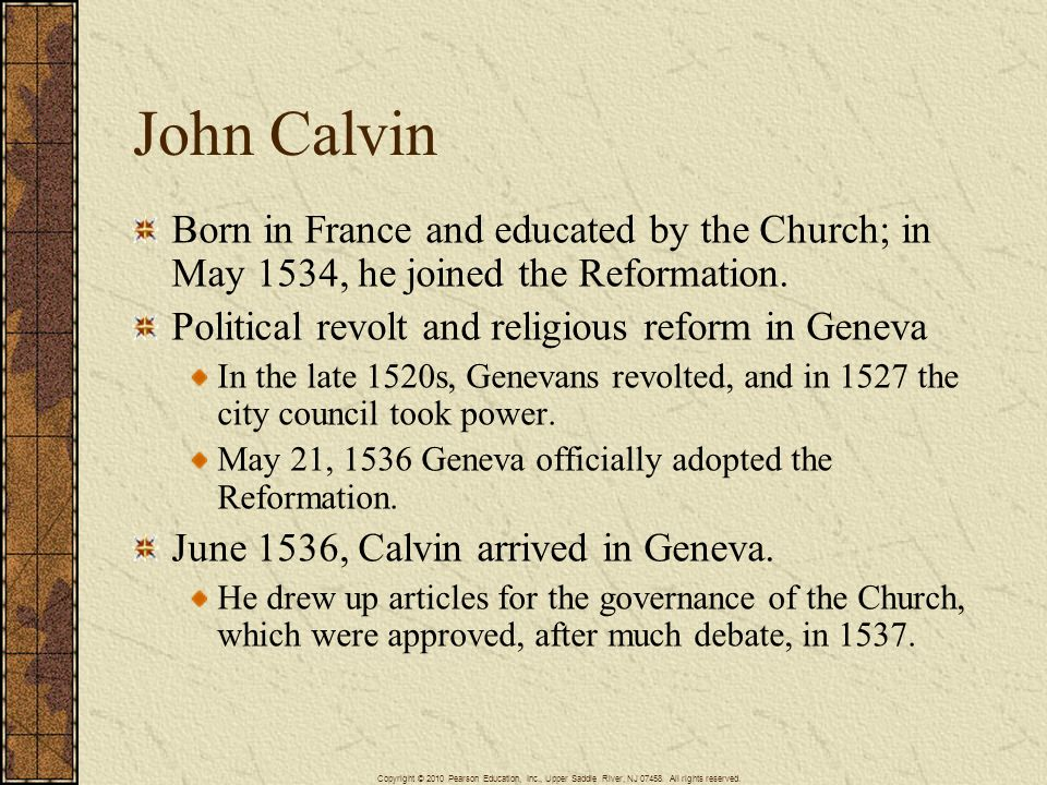 John Calvin Born in France and educated by the Church; in May 1534, he joined the Reformation. Political revolt and religious reform in Geneva In the