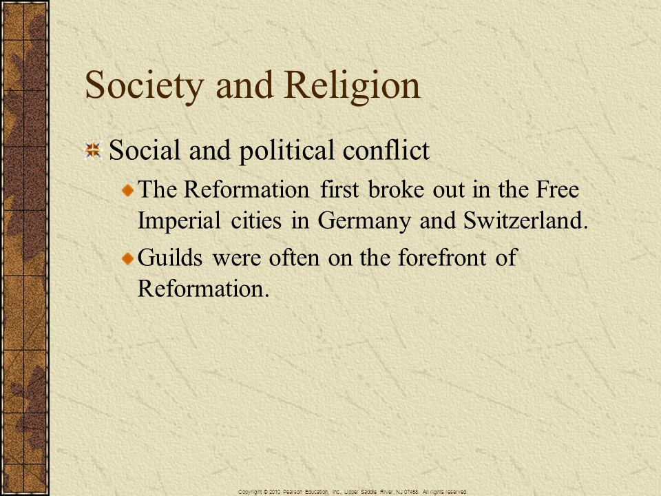 Society and Religion Social and political conflict The Reformation first broke out in the Free Imperial cities in Germany and Switzerland. Guilds were