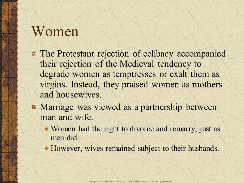 Women The Protestant rejection of celibacy accompanied their rejection of the Medieval tendency to degrade women as temptresses or exalt them as virgi