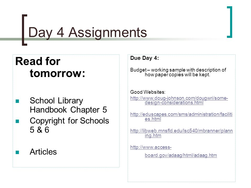 Day 4 Assignments Read for tomorrow: School Library Handbook Chapter 5 Copyright for Schools 5 & 6 Articles Due Day 4: Budget – working sample with description of how paper copies will be kept.