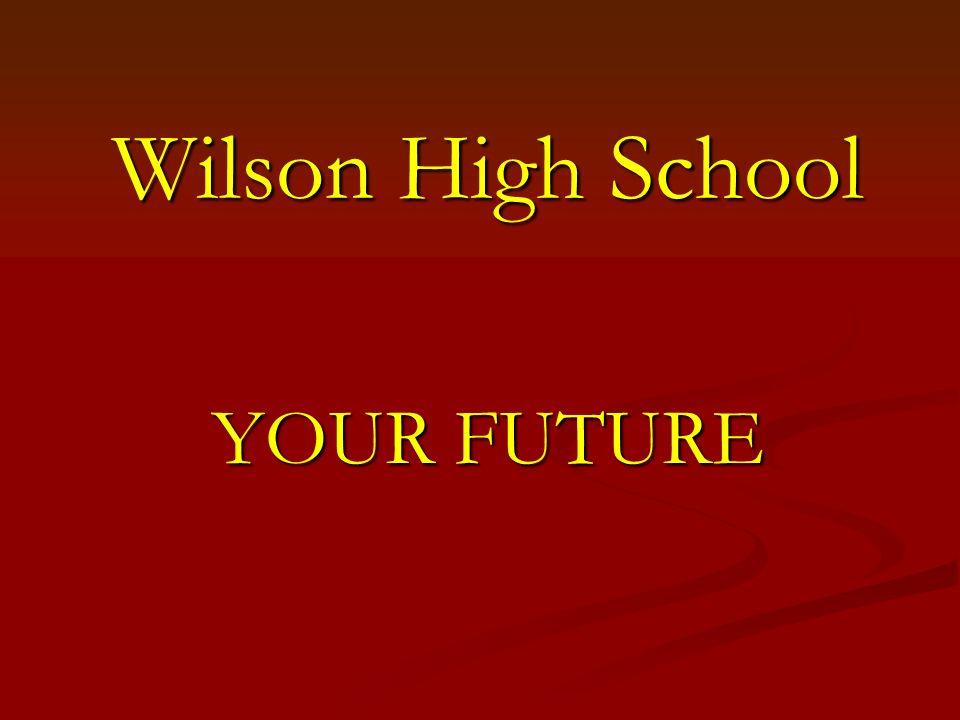 Wilson High School YOUR FUTURE
