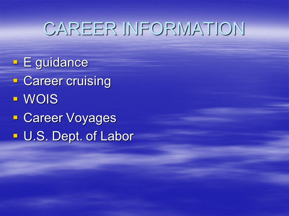 CAREER INFORMATION E guidance E guidance Career cruising Career cruising WOIS WOIS Career Voyages Career Voyages U.S.