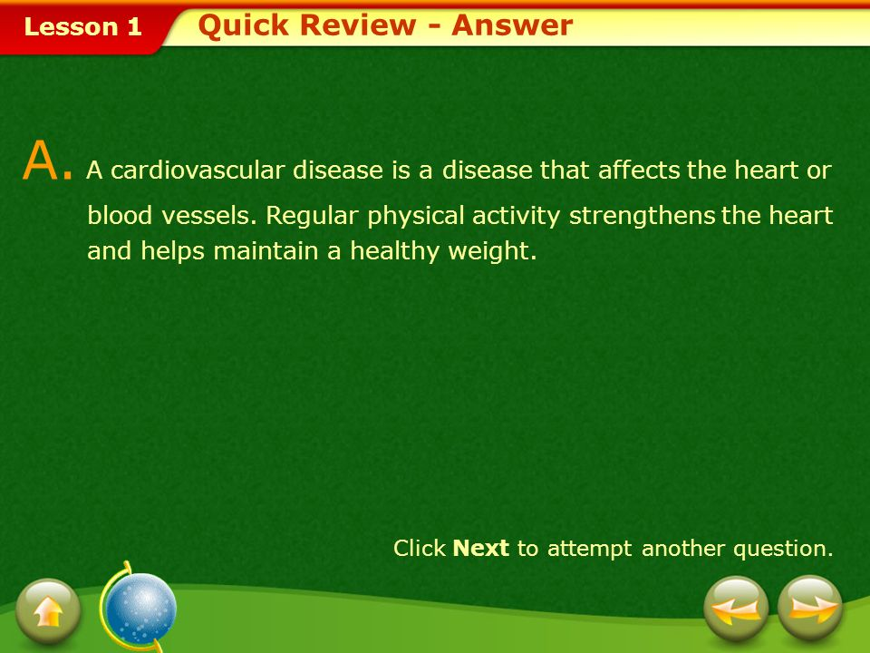 Lesson 1 Provide a short answer to the question given below. Click Next to view the answer. Q. Define cardiovascular disease. How does regular physica