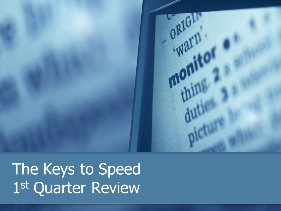 The Keys to Speed 1 st Quarter Review