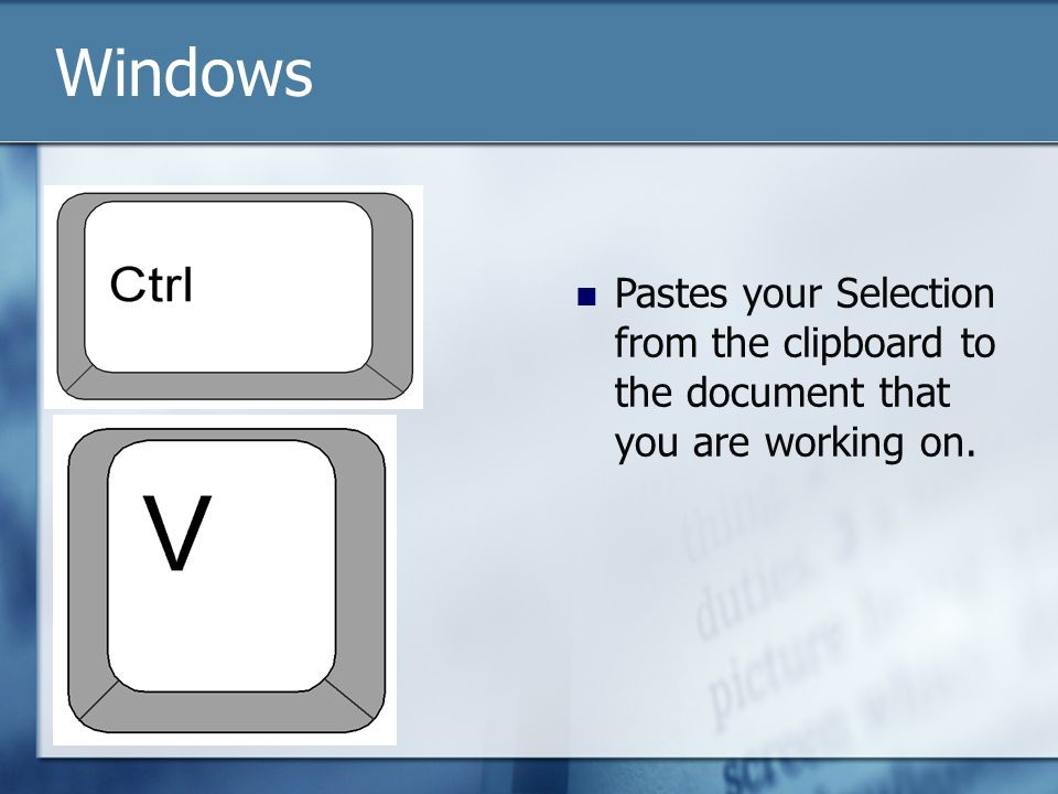 Pastes your Selection from the clipboard to the document that you are working on. Windows