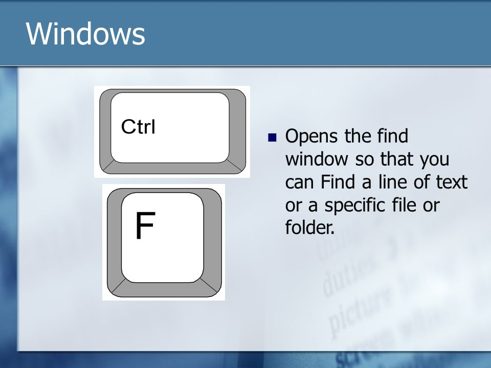 Opens the find window so that you can Find a line of text or a specific file or folder. Windows