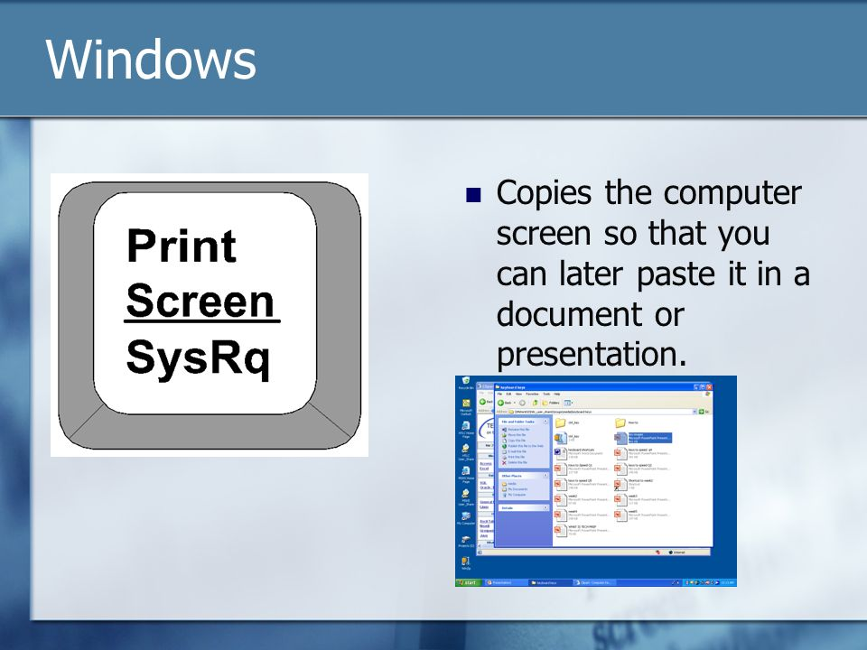 Copies the computer screen so that you can later paste it in a document or presentation.