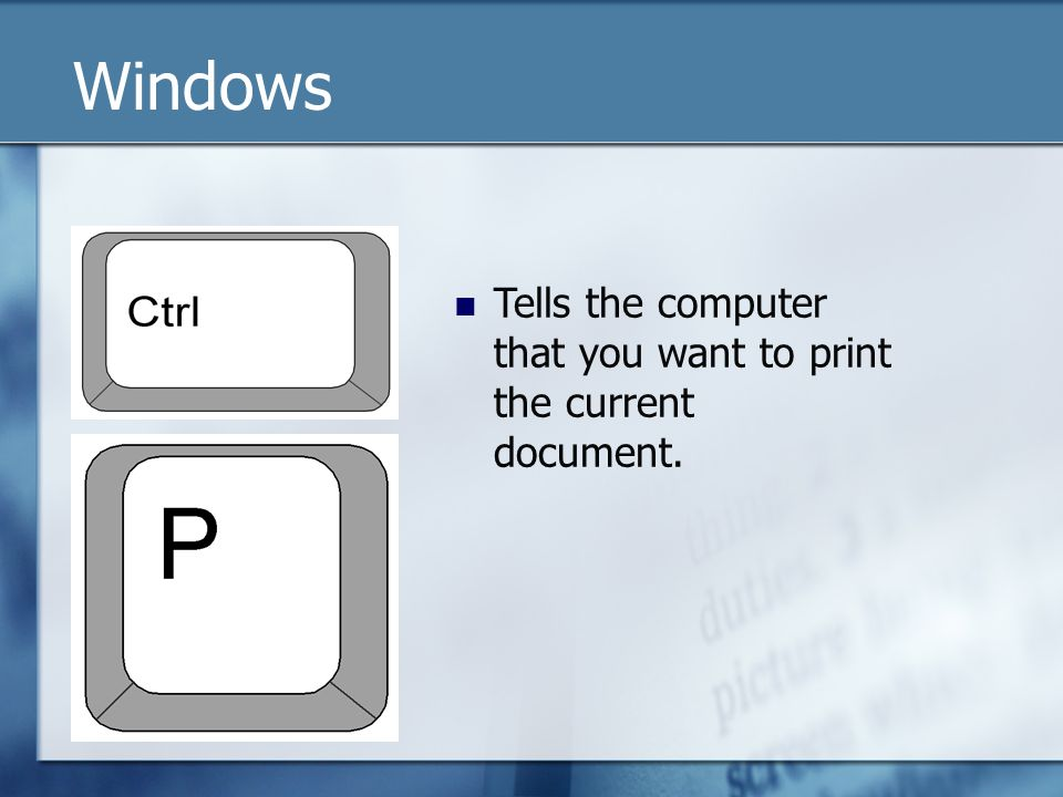 Tells the computer that you want to print the current document. Windows