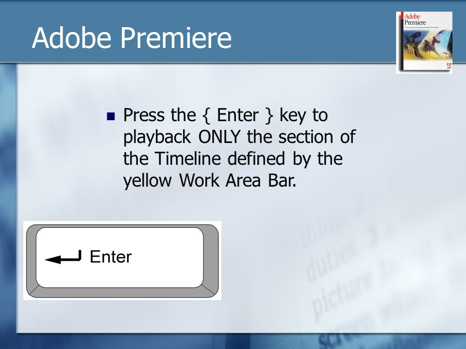 Press the { Enter } key to playback ONLY the section of the Timeline defined by the yellow Work Area Bar.