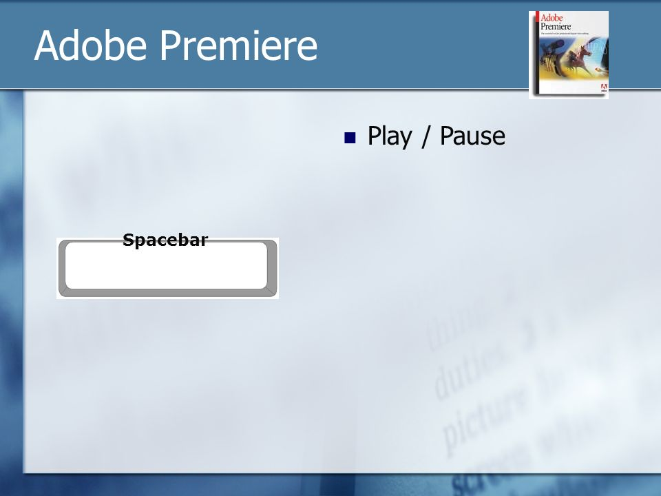 Spacebar Play / Pause Adobe Premiere