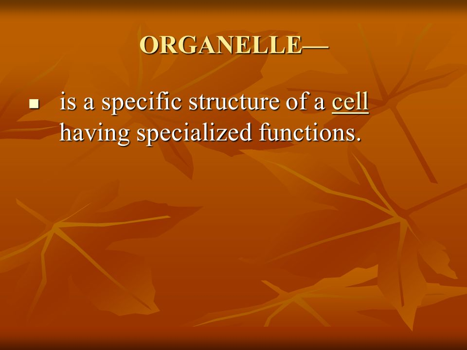 ORGANELLE is a specific structure of a cell having specialized functions. is a specific structure of a cell having specialized functions.cell