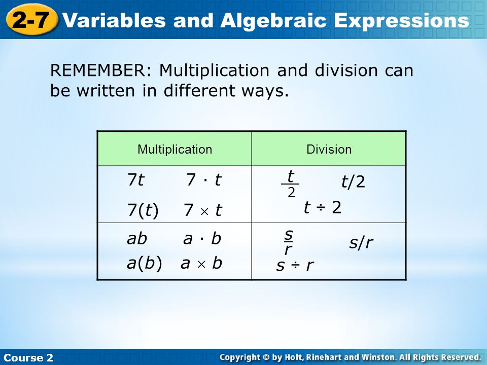 Course 2 2-7 Variables and Algebraic Expressions REMEMBER: Multiplication and division can be written in different ways.
