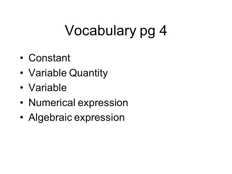 Vocabulary pg 4 Constant Variable Quantity Variable Numerical expression Algebraic expression