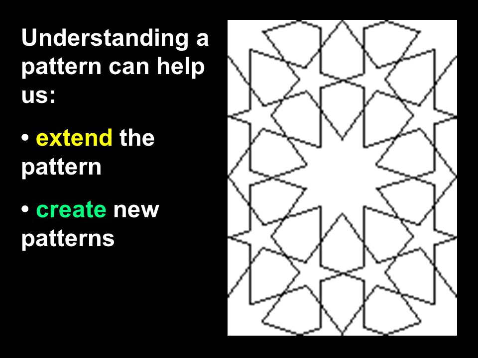 Understanding a pattern can help us: extend the pattern create new patterns