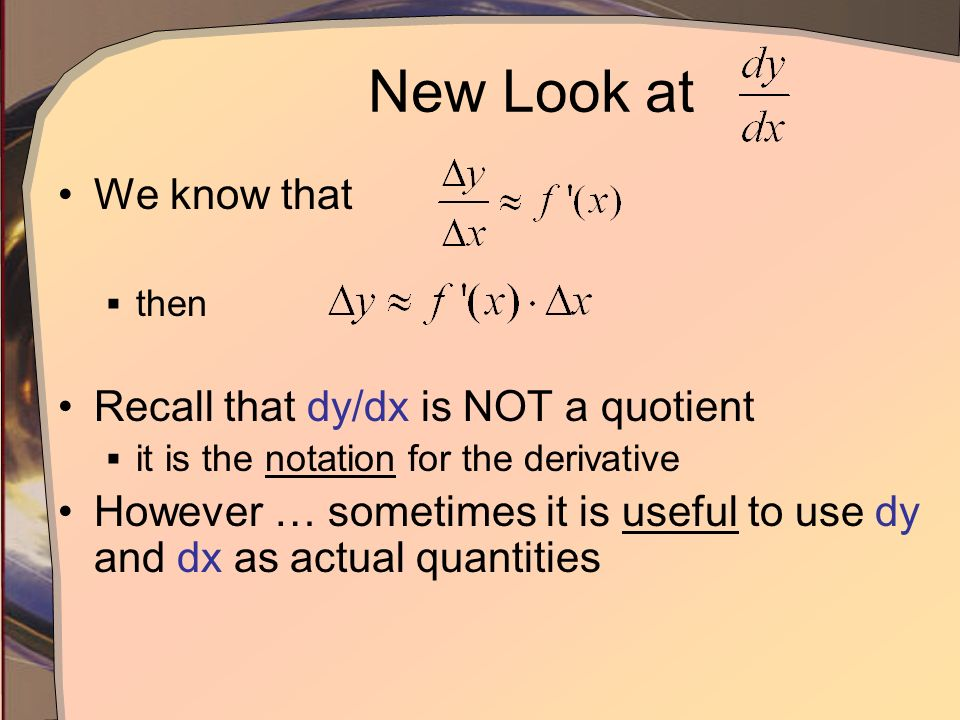 New Look at dy = rise of tangent relative to x = dx y = change in y that occurs relative to x = dx x x = dx dy y x + x