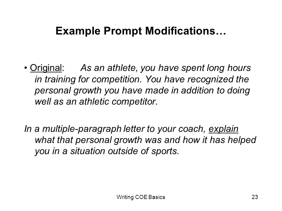 Writing COE Basics23 Example Prompt Modifications… Original:As an athlete, you have spent long hours in training for competition.