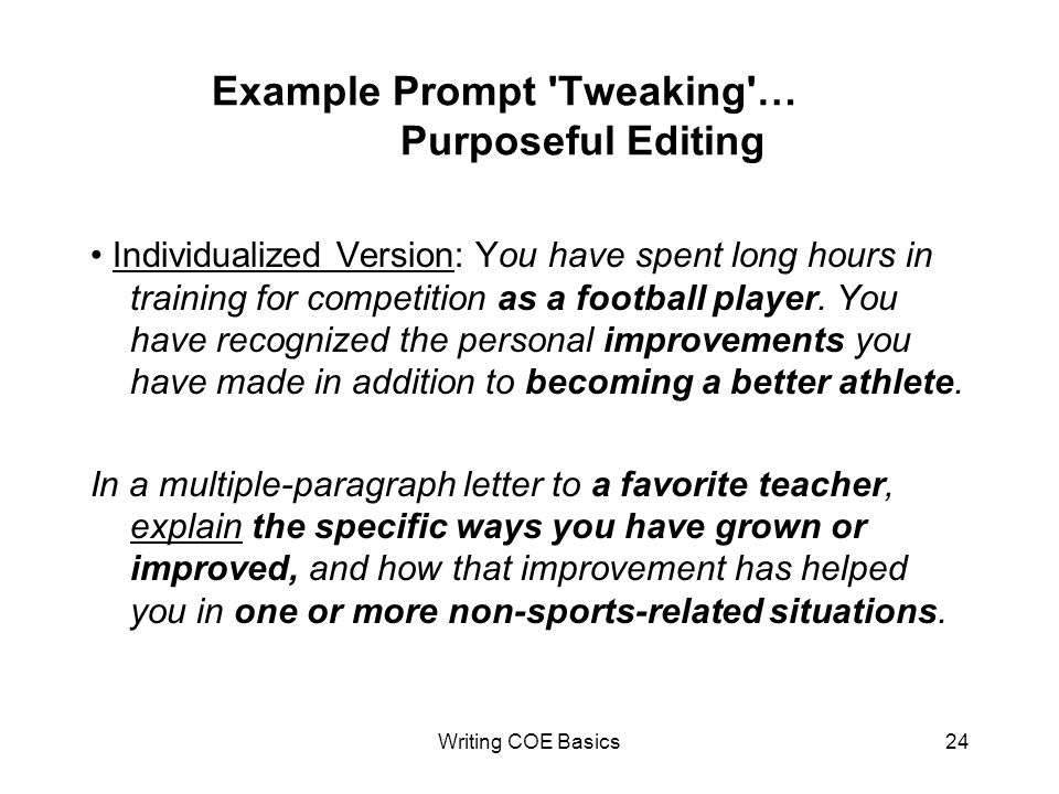 Writing COE Basics24 Example Prompt Tweaking … Purposeful Editing Individualized Version: You have spent long hours in training for competition as a football player.