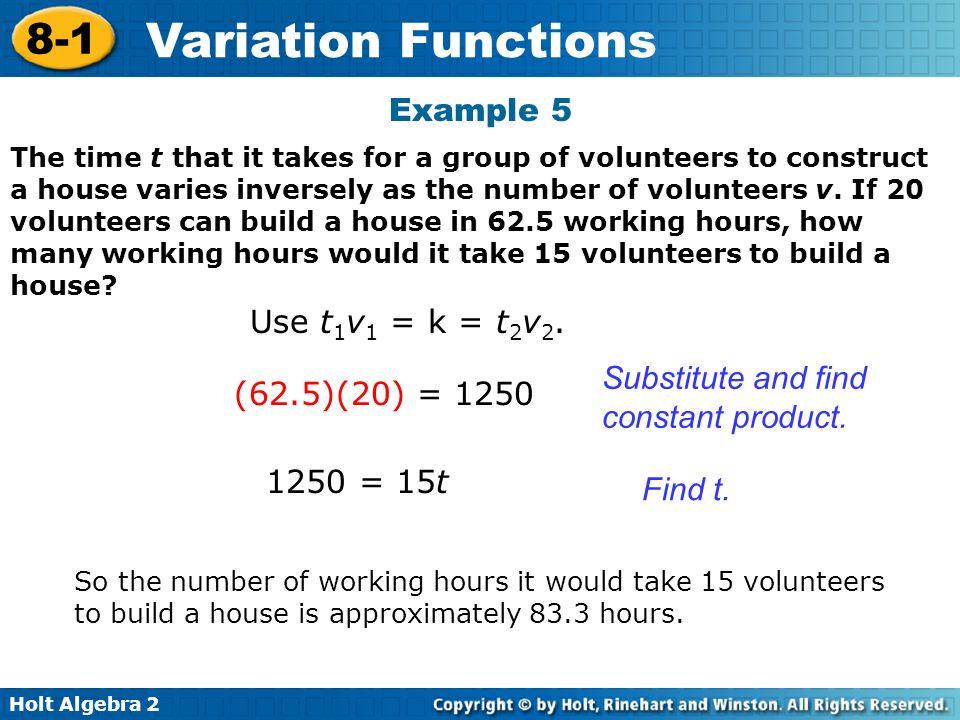Holt Algebra 2 8-1 Variation Functions Use t 1 v 1 = k = t 2 v 2.