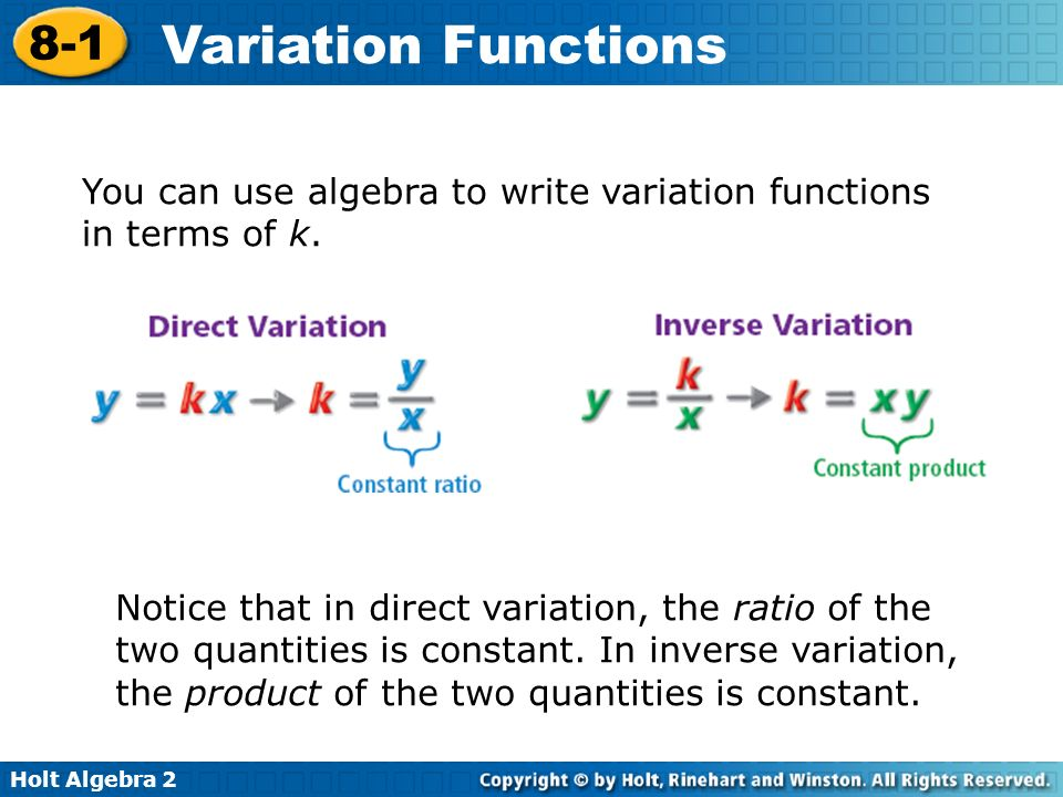 Holt Algebra 2 8-1 Variation Functions You can use algebra to write variation functions in terms of k.