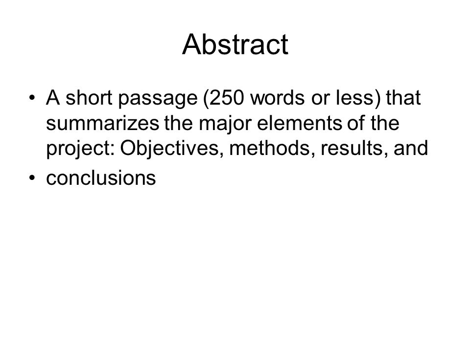 Abstract A short passage (250 words or less) that summarizes the major elements of the project: Objectives, methods, results, and conclusions
