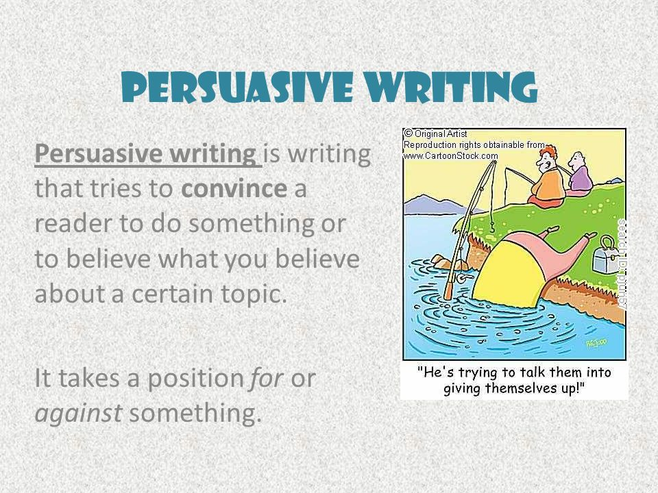 Persuasive Writing Persuasive writing is writing that tries to convince a reader to do something or to believe what you believe about a certain topic.