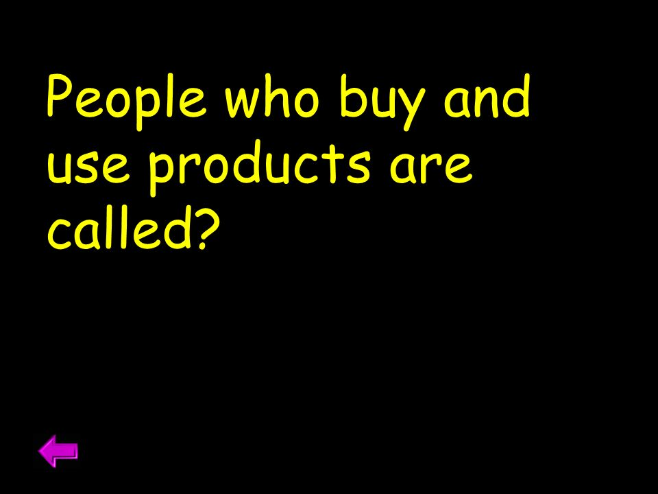 People who buy and use products are called