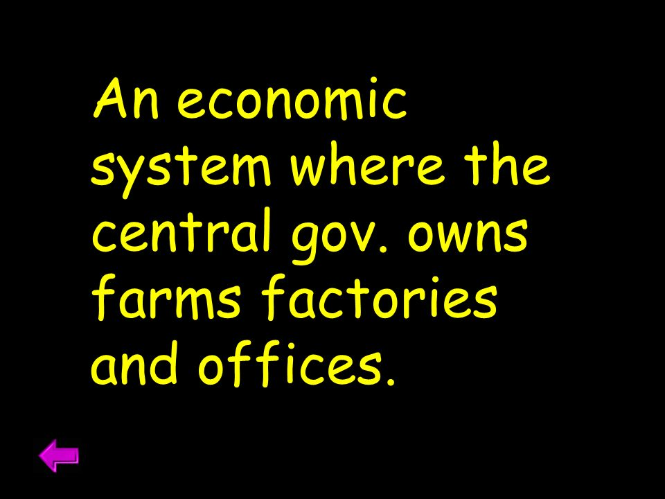 An economic system where the central gov. owns farms factories and offices.