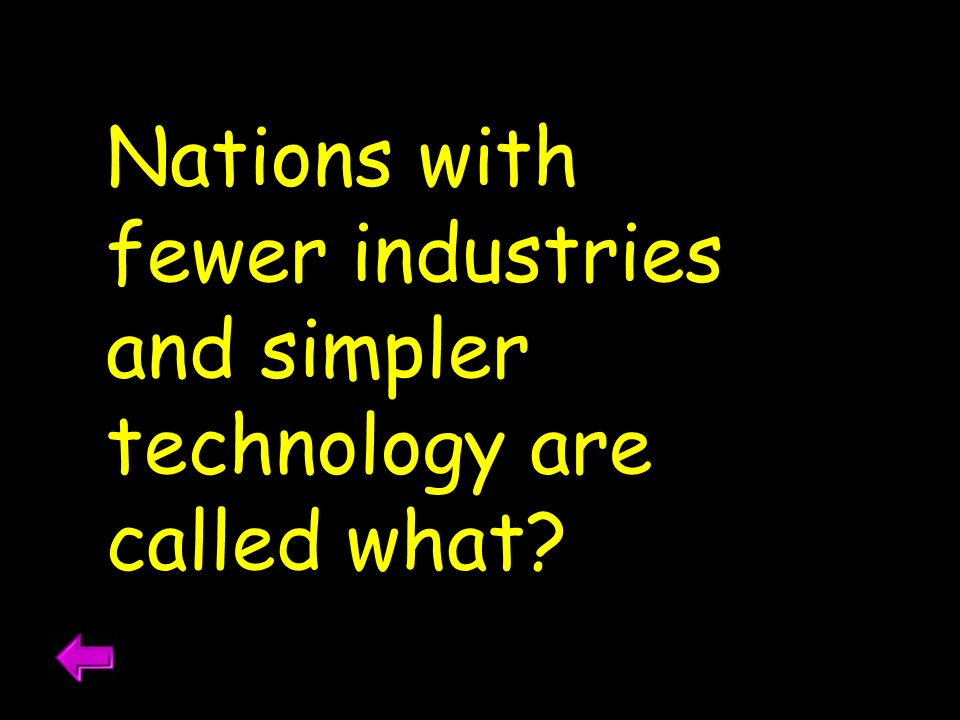 Nations with fewer industries and simpler technology are called what