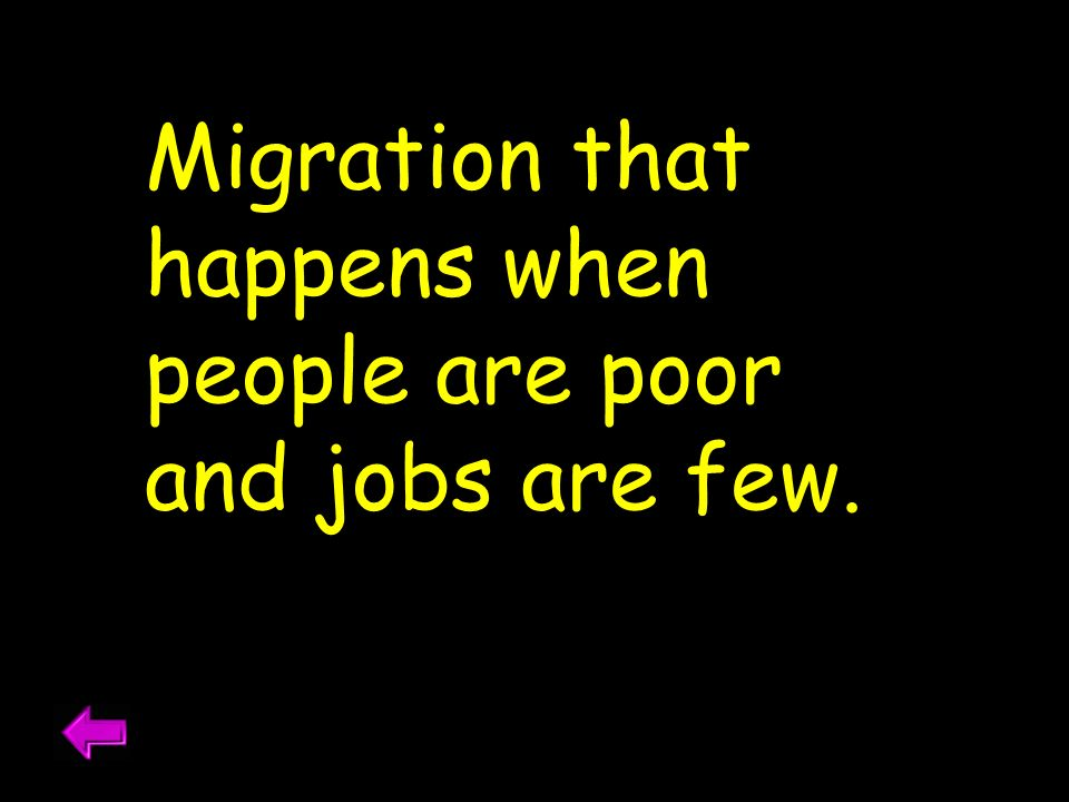 Migration that happens when people are poor and jobs are few.