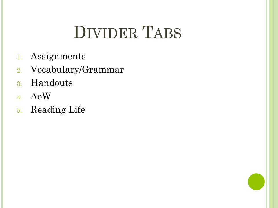 D IVIDER T ABS 1. Assignments 2. Vocabulary/Grammar 3. Handouts 4. AoW 5. Reading Life
