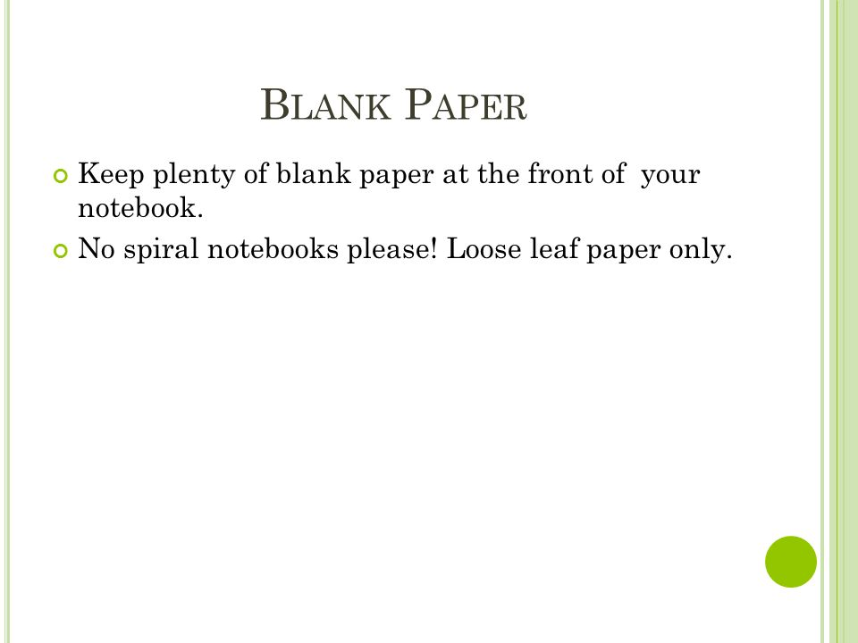 B LANK P APER Keep plenty of blank paper at the front of your notebook.