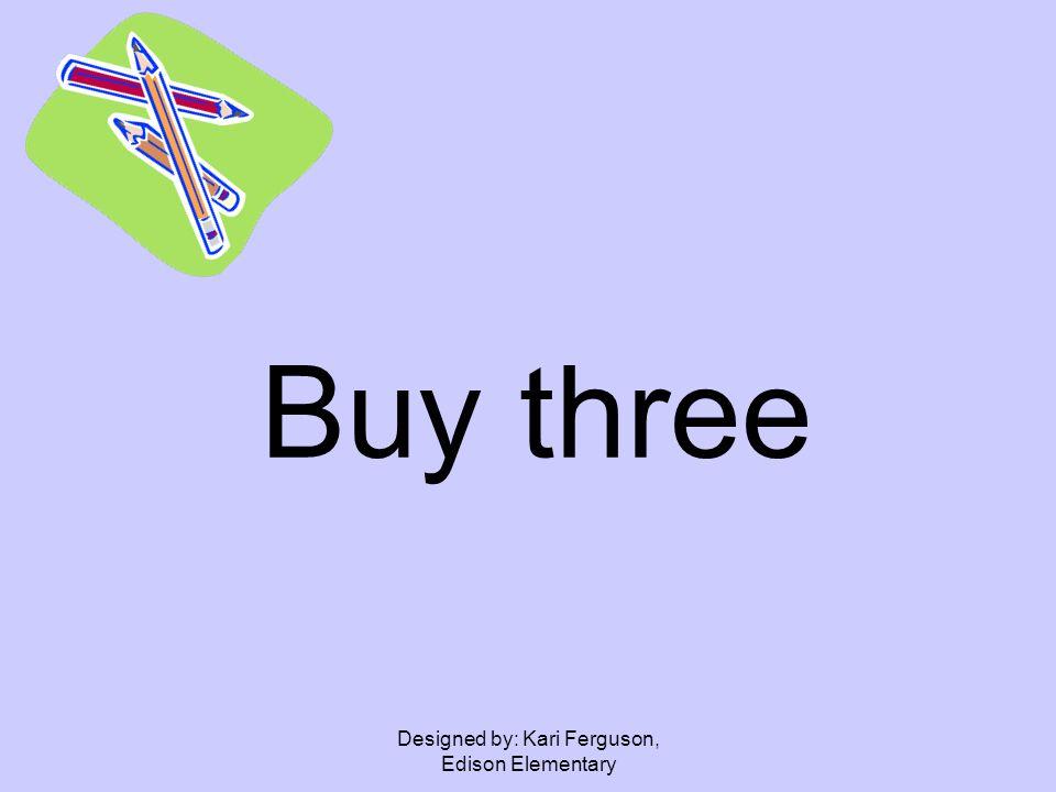 Designed by: Kari Ferguson, Edison Elementary Buy three