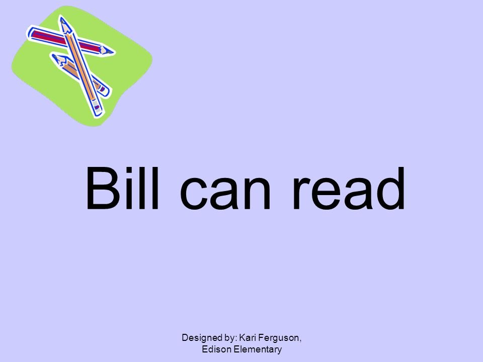 Designed by: Kari Ferguson, Edison Elementary Bill can read