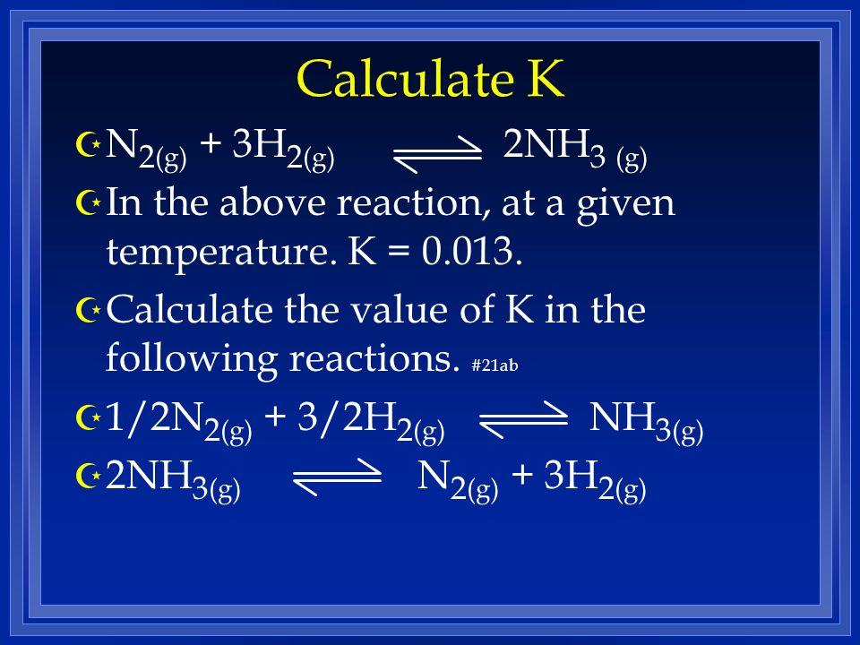 Calculate K Z N 2 (g) + 3H 2 (g) 2NH 3 (g) Z In the above reaction, at a given temperature.