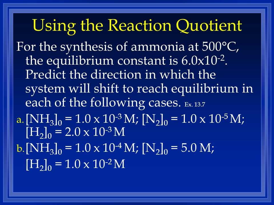 Using the Reaction Quotient For the synthesis of ammonia at 500°C, the equilibrium constant is 6.0x10 -2.