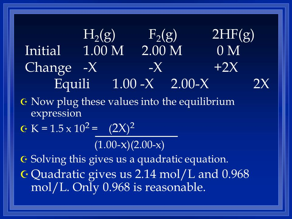 Z Now plug these values into the equilibrium expression Z K = 1.5 x 10 2 = ( 2X ) 2 (1.00- x )(2.00-x) Z Solving this gives us a quadratic equation.